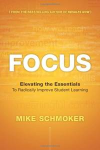 Focus: Elevating the Essentials to Radically Improve Studen T Learning 2014 (Leadership &...