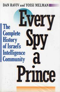 Every Spy a Prince the Complete History of Israel's Intelligence Community by Dan Raviv and Yossi Melman - Hardcover - 1990 - from C.A. Hood & Associates and Biblio.com