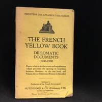 The French Yellow Book Diplomatic Documents (1938-1939); Papers relative to the events and negotiations which preceded the opening of hostilities between Germany on the one hand, and Poland, Great Britain and France on the other