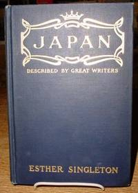 Japan:  As Seen and Described by Famous Writers by  Esther (editor) Singleton - Hardcover - Later Printing - 1907 - from Old Saratoga Books and Biblio.com