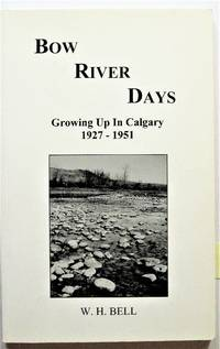 Bow River Days. Growing Up in Calgary 1927-1951