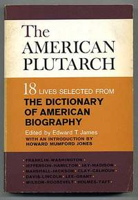 The American Plutarch: 18 Lives Selected from the *Dictionary of American Biography*