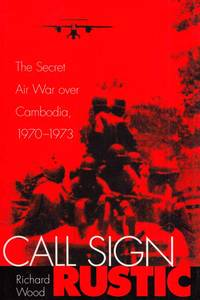 Call Sign Rustic. The Secret Air War over Cambodia, 1970-1973
