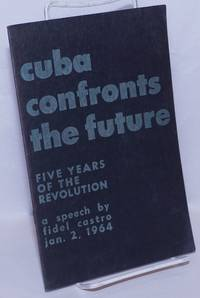 image of Cuba Confronts the Future: fifth anniversary speech -- January 2, 1964