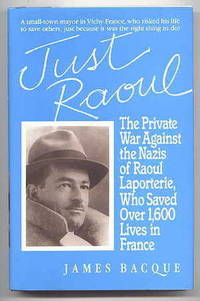 image of JUST RAOUL:  THE PRIVATE WAR AGAINST THE NAZIS OF RAOUL LAPORTERIE, WHO SAVED OVER 1,600 LIVES IN FRANCE.