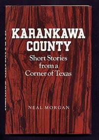 Karankawa County. Short Stories from a Corner of Texas.