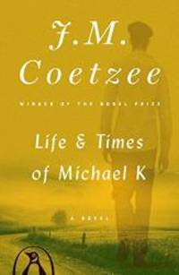 image of Life and Times of Michael K: A Novel