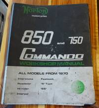Norton Motorcycles 850 and 750 Commando Workshop Manual. All Models from 1970