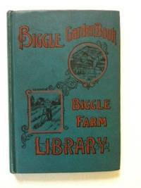 Biggle Garden Book Vegetables, Small Fruits And Flowers for Pleasure And Profit