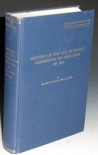 History of the San Francisco Committee of Vigilance of 1851, a Study of Social Control on the California Frontier in the Days of the Gold Rush
