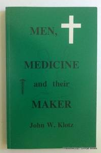 Men, Medicine and their Maker by John W. Klotz - Paperback - 1991 - from ThatBookGuy (SKU: 069767)