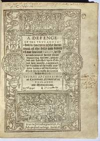 A Defence of The True and Catholike doctrine of the sacrament of the body and bloud of our...