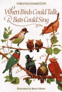 When Birds Could Talk and Bats Could Sing : The Adventures of Bruh Sparrow  Sis Wren and Their Friends