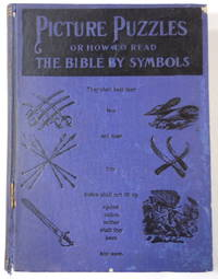 image of Picture Puzzles; or How to Read the Bible By Symbols. Designed Especially for the Boys and Girls to Stimulate a Greater Interest in The Holy Bible
