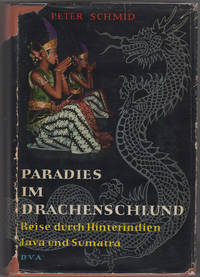 Paradies im Drachenschlund. Reise Durch Hinterindien, Java und Sumatra. Mit Zahlreichen Abbildungen Nach Aufnahmen des Verfassers by  Peter Schmid - Hardcover - First edition - 1956 - from Kaaterskill Books, ABAA/ILAB and Biblio.co.uk
