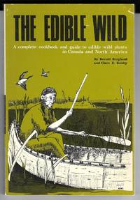 The Edible Wild : A Complete Cookbook And Guide To Edible Wild Plants In Canada And North America
