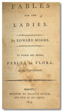 FABLES FOR THE LADIES ... TO WHICH ARE ADDED FABLES OF FLORA ..