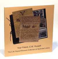 Your Friend, C.M. Russell: The C.M. Russell Museum Collection of Illustrated Letters
