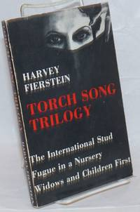 Torch Song Trilogy: he International Stud, Fugue in a Nursery & Widows and Children First and a note by the Author [true first]