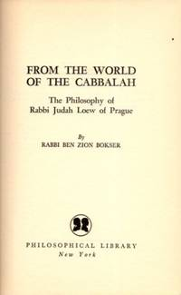 FROM THE WORLD OF THE CABBALAH; The Philosophy of Rabbi Judah Loew of Prague by  Ben Zion Bokser - First edition - 1954 - from By The Way Books and Biblio.com