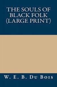The Souls of Black Folk (Large Print) by W. E. B. Du Bois - 2013-08-01