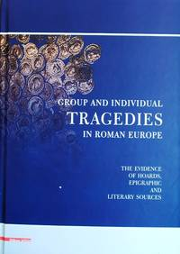 GROUP AND INDIVIDUAL TRAGEDIES IN ROMAN EUROPE by Cristian Gazdac - Hardcover - 2020 - from DEMETRIUS SIATRAS (SKU: 11307)