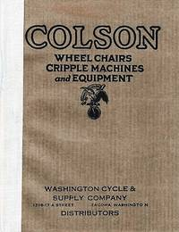 COLSON WHEEL CHAIRS, CRIPPLE MACHINES AND EQUIPMENT [cover title].  WHEEL CHAIRS:  Machines for Cripples, Catalog No. 62.  Catalog of a very high grade of specially made vehicles and equipment for all conditions of invalidism and disability