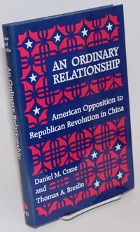An Ordinary Relationship: American Opposition to the Republican Revolution in China