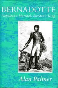 Bernadotte: Napoleon's Marshall  Sweden's King