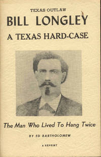 image of Texas Outlaw Bill Longley: A Texas Hard-Case