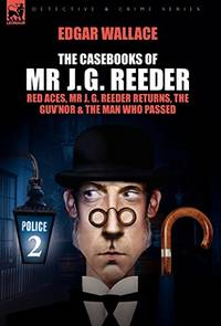 image of The Casebooks of MR J. G. Reeder: Book 2-Red Aces, MR J. G. Reeder Returns, the Guv'nor & the Man Who Passed
