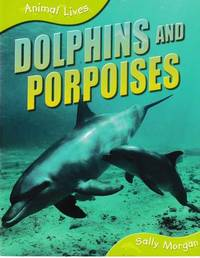 Animal Lives: Dolphins and Porpoises