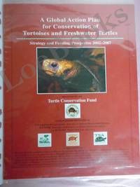 A GLOBAL ACTION PLAN FOR CONSERVATION OF TORTOISES AND FRESHWATER TURTLES. Strategy and Funding Prospectus 2002-2007