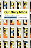 image of Our Daily Meds: How the Pharmaceutical Companies Transformed Themselves into Slick Marketing Machines and Hooked the Nation on Prescription Drugs