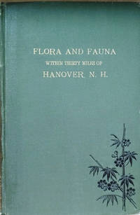 A Catalogue of the Flowering Plants and Higher Cryptograms:  Both Native  and Introduced, Found Within about 30 Miles of Hanover, N. H. , Including  a Few Cultivated Species, to Which is Appended a List of Vertebrate  Animals of the Same Region by  Henry G Jesup - Hardcover - Signed - 1891 - from Old Saratoga Books (SKU: 40037)