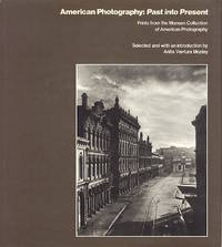 AMERICAN PHOTOGRAPHY: PAST INTO PRESENT.; PRINTS FROM THE MONSEN COLLECTION OF AMERICAN PHOTOGRAPHY
