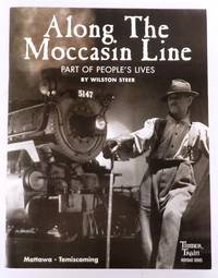 Along The Moccasin Line: Part of People's Lives. Mattawa - Temiscaming