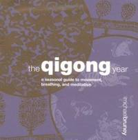 The Qigong Year : A Seasonal Guide to Movement, Breathing, and Meditation by Michael Bruney - 2002