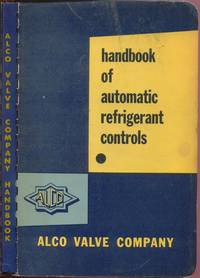 Automatic Refrigerant Controls:   A Handbook of Information and Data for the Refrigeration and Air Conditioning Engineer by Alco Valve Company - Paperback - 1955 - from Twin City Antiquarian Books (SKU: TEHV00016)