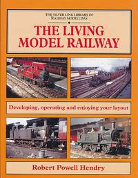 The Living Model Railway. The Silver Link Library of Railway Modelling
