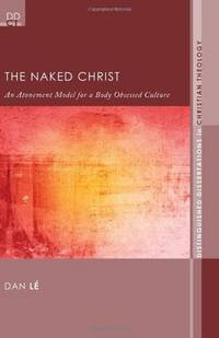 The Naked Christ An Atonement Model for a Body-Obsessed Culture Distinguished Dissertations in...