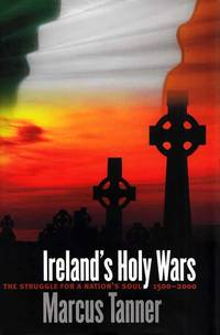 Ireland's Holy Wars. The Struggle for a Nation's Soul 1500-2000