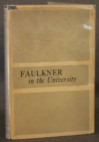 Association Copy] FAULKNER IN THE UNIVERSITY: CLASS CONFERENCES AT THE UNIVERSITY OF VIRGINIA,...