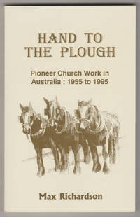 HAND TO THE PLOUGH: Pioneer Church Work in Australia 1955 to 1995