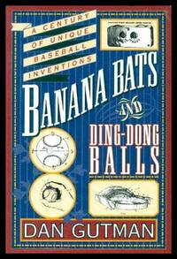BANANA BATS AND DING-DONG BALLS - A Century of Unique Baseball Inventions