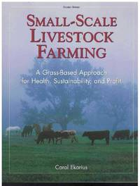 SMALL-SCALE LIVESTOCK FARMING A Grass-Based Approach for Health,  Sustainability, and Profit