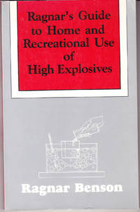 Ragnar\'s Guide to Home and Recreational Use of High Explosives