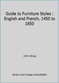 Guide to Furniture Styles : English and French, 1450 to 1850