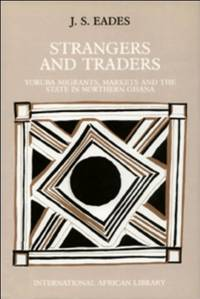 Strangers and Traders: Yoruba Migrants, Markets and the State in Northern Ghana (International...