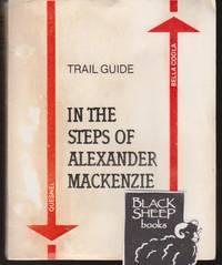 In the Steps of Alexander Mackenzie. Trail Guide : Quesnel - Bella Coola